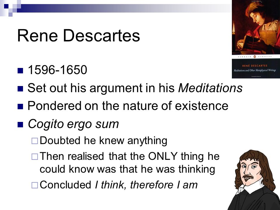 Rene+Descartes+1596-1650+Set+out+his+argument+in+his+Meditations